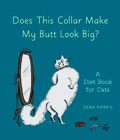 Does This Collar Make My Butt Look Big? A Diet Book for Cats by Dena Harris