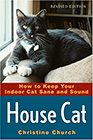 House Cat: How to Keep Your Indoor Cat Sane and Sound by Christine Church